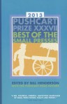 The Pushcart Prize XXXVII: Best of the Small Presses - Bill Henderson