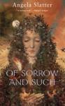 Of Sorrow and Such - Angela Slatter