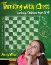 Thinking with Chess: Teaching Children Ages 5-14 - Alexey W. Root