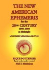 The New American Ephemeris for the 20th Century, 1900-2000 at Midnight - Rique Pottenger