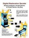 Digital Restoration Secrets: Restore Antiques, Arcade Games,& Pinball - Michael Ford
