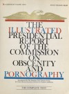 The Illustrated Presidential Report of the Commission on Obscenity and Pornography - Earl Kemp