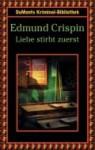 Liebe stirbt zuerst - Edmund Crispin