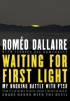 Waiting for First Light: My Ongoing battle with PTSD - Roméo Dallaire