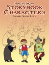 How to Draw Storybook Characters - Barbara Soloff Levy