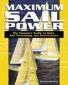 Maximum Sail Power: The Complete Guide to Sails, Sail Technology, and Performance - Brian Hancock, Robin Knox-Johnson