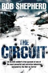 The Circuit: An ex-SAS soldier's true account of one of the most powerful and secretive industries spawned by the War on Terror by Bob Shepherd (18-Apr-2008) Hardcover - Bob Shepherd