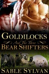 Goldilocks And The Three Bear Shifters: A BBW Paranormal Romance (Bear-y Spicy Fairy Tales Book 1) - Sable Sylvan