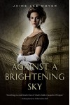 Against a Brightening Sky - Jaime Lee Moyer