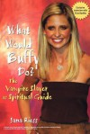 What Would Buffy Do? The Vampire Slayer as Spiritual Guide - Jana Riess