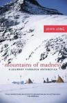 Mountains of Madness: A Journey Through Antarctica - John Long