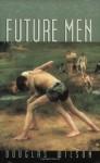 Future Men - Douglas Wilson