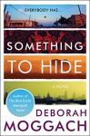 Something to Hide: A Novel - Deborah Moggach