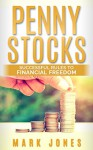 Penny stocks: Successful Rules to Financial Freedom - Mark Jones