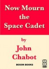 Now Mourn the Space Cadet - John Chabot