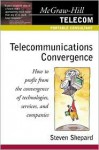 Telecommunications Convergence: How to Profit from the Convergence of Technologies, Services, and Companies - Steven Shepard