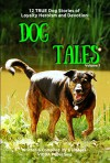 Dog Tales Vol 1: 12 TRUE Dog Stories of Loyalty, Heroism and Devotion - Volume 1 - John Hodges, John Hodges