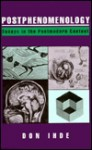 Postphenomenology: Essays in the Postmodern Context - Don Ihde