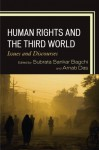 Human Rights and the Third World: Issues and Discourses - Subrata Sankar Bagchi, Subrata Sankar Bagchi, Arnab Das, Arnab Das, Marie-Luisa Frick, Clarence J. Dias, Aniruddha Mukhopadhyay, Sayan Bhattacharya, Agus Wahyudi, Scott Simon University of Ottawa, Awi Mona, Dip Kapoor, Ram Puniyani, Debi Chatterjee, Pranta Pratik Patna