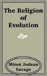 The Religion of Evolution - Minot Judson Savage