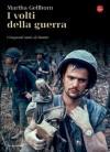 I volti della guerra (La cultura) (Italian Edition) - Martha Gellhorn, A. Rusconi