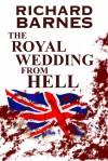 The Royal Wedding from Hell - Richard Barnes