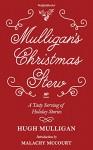 Mulligan's Christmas Stew: A Tasty Serving of Holiday Stories - Hugh Mulligan, The Associated Press, Malachy McCourt