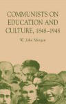 Communists in Education and Culture 1848-1948 - W. John Morgan