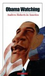 Obama Watching: Andrew Roberts in America - Andrew Roberts