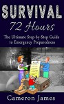 Survival - 72 Hours: The Ultimate Step by Step guide to Emergency Preparedness (Survival 72 Hours Book 1) - Cameron James