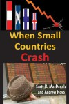 When Small Countries Crash - Scott MacDonald, Andrew Novo