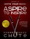 Write Your Book: Aspire to Inspire - Robert Chazz Chute