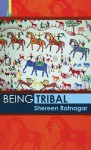 Being Tribal - Shereen Ratnagar