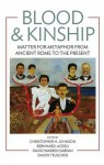 Blood & Kinship: Matter for Metaphor from Ancient Rome to the Present - Christopher H. Johnson