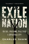 Exile Nation: Prisons, Politics, Drugs, and Spirituality in America - Charles Shaw