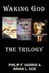 Waking God: The Trilogy - Philip F. Harris
