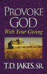 Provoke God with Your Giving - T.D. Jakes