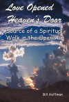 Love Opened Heaven's Door: Source of a Spiritual Walk in the Open Air - Bill Hoffman