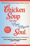 Chicken Soup for the New Mom's Soul: Touching Stories about the Miracles of Motherhood (Chicken Soup for the Soul) - Jack Canfield, Mark Victor Hansen, Patty Aubery