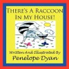 There's a Raccoon in My House! - Penelope Dyan