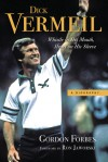 Dick Vermeil: Whistle in His Mouth, Heart on His Sleeve - Gordon Forbes, Ron Jaworski