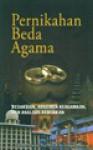 Pernikahan Beda Agama, Kesaksian, Argumen Keagamaan Dan Analisis Kebijakan - Ahmad Baso, Ahmad Nurcholish