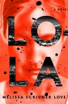 Lola: A Novel - Melissa Love, Roxana Ortega