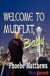 Welcome to Mudflat, Baby [Mudflat 2] - Phoebe Matthews