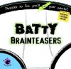 Batty Brainteasers: Puzzles So Fun You'll Pee Your Pants! (Made You Laugh) - Bob Moog