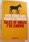 With Their Ears Pricked Forward: Tales of Mules I'Ve Known - Joshua A. Lee