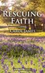 Rescuing Faith: A Novel - Carol James
