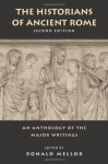 The Historians of Ancient Rome: An Anthology of the Major Writings (Routledge Sourcebooks for the Ancient World) - Ronald Mellor, Polybius, Tacitus, Pliny the Younger, Cassius Dio, Eusebius, Ammianus Marcellinus, Appian, Sallust, Cicero, Julius Caesar, Livy, Augustus, Josephus, Suetonius