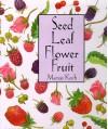 Seed Leaf Flower Fruit (Maryjo Koch Series) - Maryjo Koch