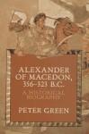 Alexander of Macedon 356-323 B.C.: A Historical Biography - Peter Green